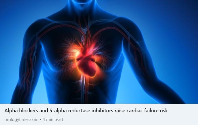 https://www.urologytimes.com/view/alpha-blockers-and-5-alpha-reductase-inhibitors-raise-cardiac-failure-risk?utm_content=156703062&utm_medium=social&utm_source=linkedin&hss_channel=lcp-1312083